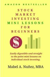 Stock Market  Investing  Mini-Lessons  For Beginners: A starter guide for beginner investors (Stock Market Investing Education) (Volume 1)