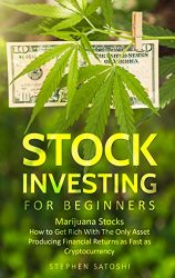 Stock Investing for Beginners: Marijuana Stocks – How to Get Rich With The Only Asset Producing Financial Returns as Fast as Cryptocurrency