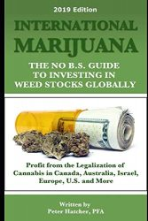 International Marijuana, 2019 Edition: The No B.S. Guide to Investing in Weed Stocks Globally