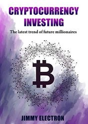 Cryptocurrency Investing: The latest trend of future millionaires: How to survive when a mainstream replace cash: Effective learning guide for non-technological readers