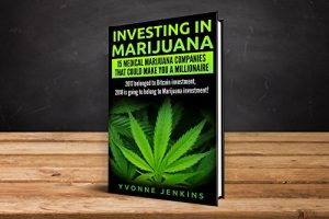 Investing in Marijuana: 15 Medical Marijuana Companies That Could Make You A Millionaire