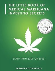 The Little Book Of Medical Marijuana Investing Secrets: Legalization of Marijuana and Prospects for Investment (Earn, Save and Invest)