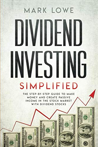 Dividend Investing: Simplified – The Step-by-Step Guide to Make Money and Create Passive Income in the Stock Market with Dividend Stocks (Stock Market Investing for Beginners)