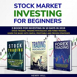 Stock Market Investing for Beginners: 3 Books for Investing in 10 Days in 2019: – Stock Trading, Trading Psychology, and Forex Trading. Learn the Bases with Simple, Profitable and Proven Strategies.