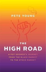 The High Road: A Pot Grower's Journey from the Black Market to the Stock Market