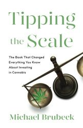 Tipping the Scale: The Book That Changed Everything You Know About Investing in Cannabis