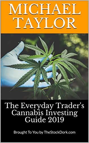 The Stock Dork's Cannabis Investing Guide 2019 (The Stock Dork: Market Reports)