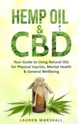 Hemp Oil & CBD: Your Guide to Using Natural Oils for Physical Injuries, Mental Health & General Wellbeing