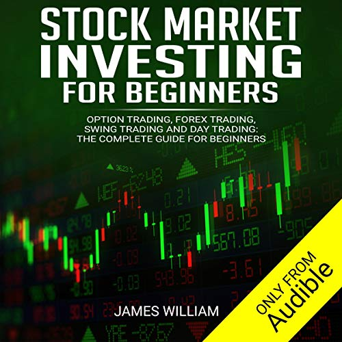 Stock Market Investing for Beginners: Option Trading, Forex Trading, Swing Trading and Day Trading: The Complete Guide for Beginners
