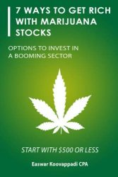 7 ways to Get Rich With Marijuana Stocks: Options To Invest in a Booming Sector (Invest for a Secure Future) (Volume 1)