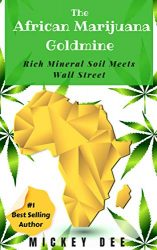 The African Marijuana Goldmine: Rich Mineral Soil Meets Wall Street (Marijuana Farm Series Book 2)