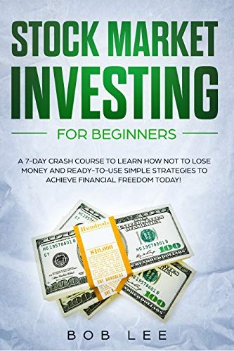Stock Market Investing for Beginners: A 7-Day Crash Course to Learn How NOT to Lose Money and Ready-to-Use Simple Strategies to Achieve Financial Freedom Today! (Options – Swing Trading)