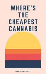 Where's the Cheapest Cannabis? A State-by-State Comparison Weed: (cannabis, marihuana, marijuana, invest, investing, stocks, forex, laws, exchanges, weed)