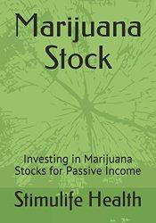 Marijuana Stock: Investing in Marijuana Stocks for Passive Income