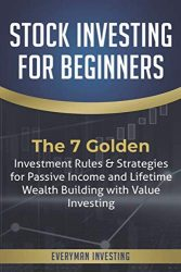Stock Investing for Beginners: The 7 Golden Investment Rules & Strategies for Passive Income and Lifetime Wealth Building with Value Investing
