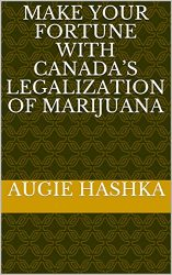 Make Your Fortune with Canada's Legalization of Marijuana (Cannabis Investing Book 1)