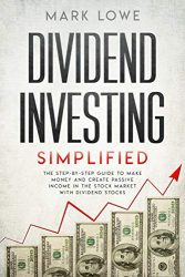Dividend Investing: Simplified – The Step-by-Step Guide to Make Money and Create Passive Income in the Stock Market with Dividend Stocks (Stock Market Investing for Beginners Book 1)