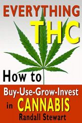Everything THC: How to Buy-Use-Grow-Invest in Cannabis
