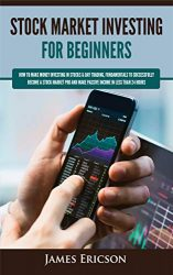 Stock Market Investing for Beginners: How to Make Money Investing in Stocks & Day Trading, Fundamentals to Successfully Become a Stock Market Pro and Make Passive Income in Less Than 24 Hours
