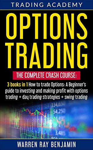 Options Trading: THE COMPLETE CRASH COURSE 3 books in 1: How to trade options: A Beginners's guide to investing and making profit with options trading + Day Trading Strategies + Swing Trading