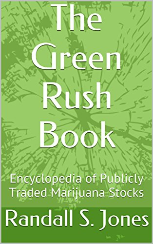 The Green Rush Book: Encyclopedia of Publicly Traded Marijuana Stocks