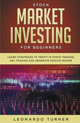 Stock Market Investing For Beginners Learn Strategies To Profit In Stock Trading, Day Trading And Generate Passive Income