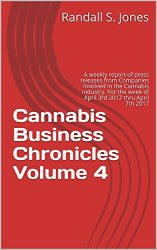 Cannabis Business Chronicles Volume 4: A weekly report of press releases from Companies involved in the Cannabis Industry. For the week of April 3rd 2017 thru April 7th 2017