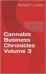 Cannabis Business Chronicles Volume 3: A weekly report of press releases from Companies involved in the Cannabis Industry. For the week of March 27th 2017 thru March 31st 2017