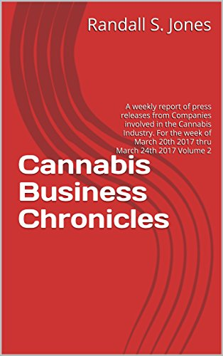 Cannabis Business Chronicles: A weekly report of press releases from Companies involved in the Cannabis Industry. For the week of March 20th 2017 thru March 24th 2017 Volume 2