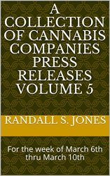 A Collection of Cannabis Companies Press Releases Volume 5: For the week of March 6th thru March 10th
