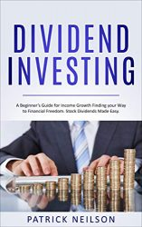 Dividend Investing: A Beginner's Guide for Income Growth Finding your Way to Financial Freedom. Stock Dividends Made Easy.
