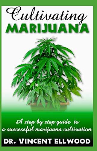 Cultivating Marijuana: A step by step guide  to  a successful marijuana cultivation.