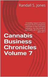 Cannabis Business Chronicles Volume 7: A weekly report of press releases from Companies involved in the Cannabis Industry. For the week of April 24th 2017 thru April 28th 2017