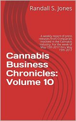 Cannabis Business Chronicles: Volume 10: A weekly report of press releases from Companies involved in the Cannabis Industry. For the week of May 15th 2017 thru May 19th 2017