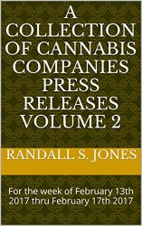 A Collection Of Cannabis Companies Press Releases Volume 2: For the week of February 13th 2017 thru February 17th 2017