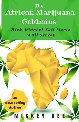 The African Marijuana Goldmine: Rich Mineral Soil Meets Wall Street (Marijuana Farm Series)
