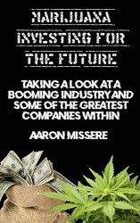 Marijuana Investing for the Future: Taking a look at a booming industry and some of the greatest companies within