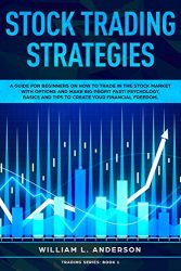 Stock Trading Strategies: A Guide for Beginners on How to Trade in the Stock Market with Options and Make Big Profit Fast; Psychology, Basics and Tips … Financial Freedom (Trading series Book 1)
