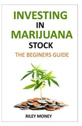 Investing in marijuana stock: The beginners guide to marijuana business