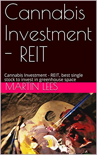 Cannabis Investment – REIT: Cannabis Investment – REIT, best single stock to invest in greenhouse space