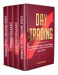 Day Trading: Profitable Trading Strategies for Complete Beginners Which You Can Use to Kickstart Your Online Trading Career in 2019