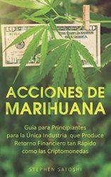 Acciones de Marihuana: Guía para Principiantes para la Única Industria que Produce Retorno Financiero tan Rápido como las Criptomonedas (Libro en … Stock Spanish Book Version) (Spanish Edition)