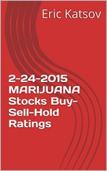 2-24-2015 MARIJUANA Stocks Buy-Sell-Hold Ratings (Buy-Sell-Hold+stocks iPhone app Book 1)