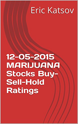 12-05-2015 MARIJUANA Stocks Buy-Sell-Hold Ratings (Buy-Sell-Hold+stocks iPhone app Book 1)