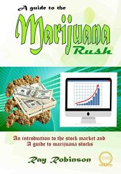 A Guide to the Marijuana Rush: An introduction to the stock market and a guide to marijuana stocks