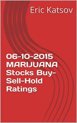 06-10-2015 MARIJUANA  Stocks Buy-Sell-Hold Ratings (Buy-Sell-Hold+stocks iPhone app Book 1)