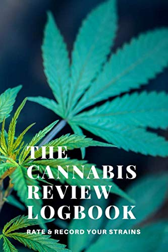 The Cannabis Logbook: A Marijuana Journal to Review, Rate and Record your Strains and more