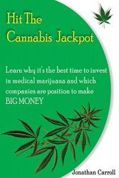 HIT THE CANNABIS JACKPOT : Learn Why It's The Best Time To Invest In Medical Marijuana and Which Companies Are Position To Make Big Money