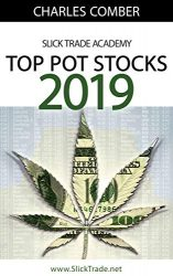 Top Pot Stocks 2019: A Guide To The Top Pot Stock Picks of 2019 (Slick Trade Online Trading Academy Book 1)