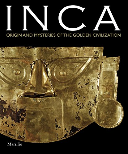 Inca: Origin and Mysteries of the Civilisation of Gold